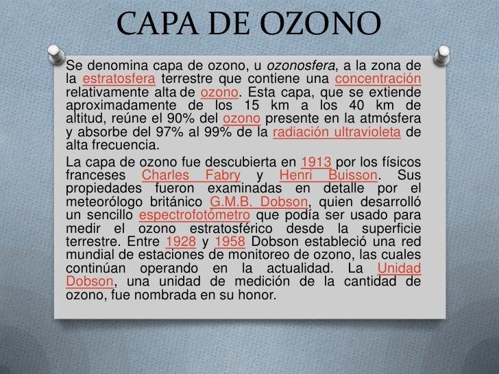 CAPA DE OZONO<br />Se denomina capa de ozono, u ozonosfera, a la zona de la estratosfera terrestre que contiene una concen...