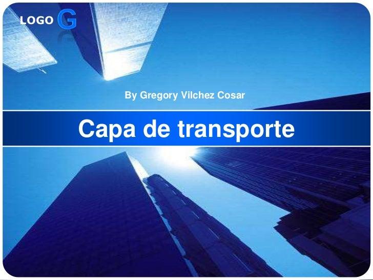 LOGO          By Gregory Vilchez Cosar       Capa de transporte
