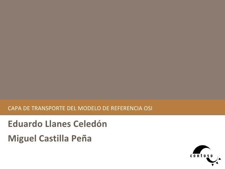 C A PA DE TRANSPORTE DEL MODELO DE REFERENCIA OSI Eduardo Llanes Celedón M i guel Castilla Peña