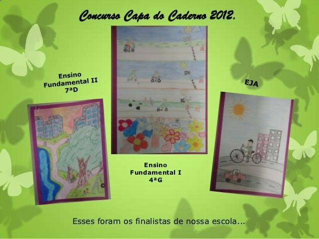 Concurso Capa do Caderno 2012.                 Ensino              Fundamental I                  4ªGEsses foram os finali...