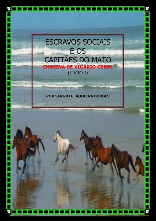 ESCRAVOS SOCIAIS E OS CAPITÃES DO MATO CHACINA DE VIGÁRIO GERAL (LIVRO I) POR SÉRGIO CERQUEIRA BORGES