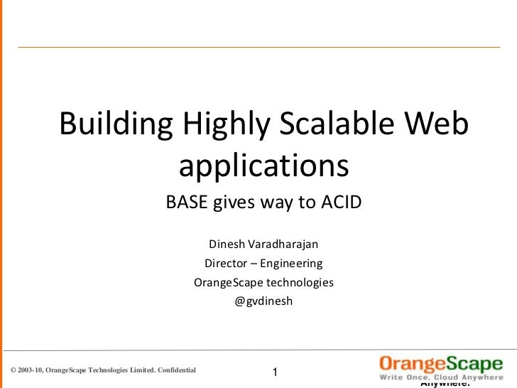 Building Highly Scalable Web applications<br />BASE gives way to ACID<br />Dinesh Varadharajan<br />Director – Engineering...