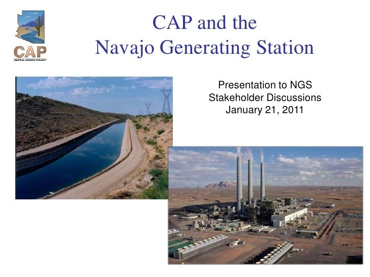 CAP and the Navajo Generating Station<br />Presentation to NGS <br />Stakeholder Discussions<br />January 21, 2011<br />