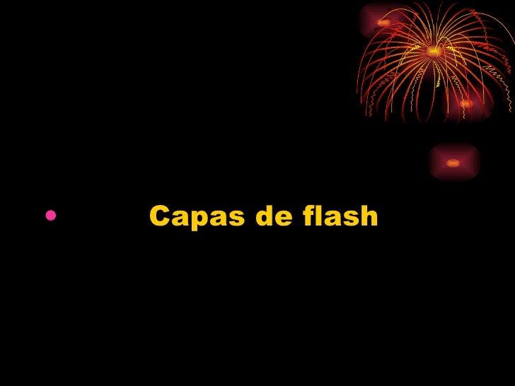 <ul><li>Capas de flash </li></ul>