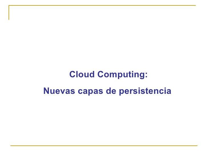 Cloud Computing: Nuevas capas de persistencia