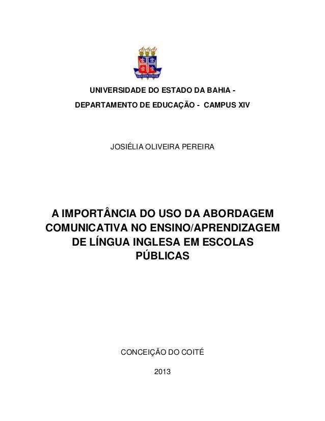 0 UNIVERSIDADE DO ESTADO DA BAHIA - DEPARTAMENTO DE EDUCAÇÃO - CAMPUS XIV JOSIÉLIA OLIVEIRA PEREIRA A IMPORTÂNCIA DO USO D...