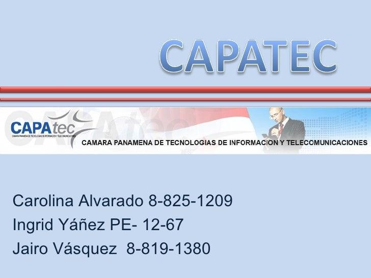 Carolina Alvarado 8-825-1209 Ingrid Yáñez PE- 12-67 Jairo Vásquez  8-819-1380