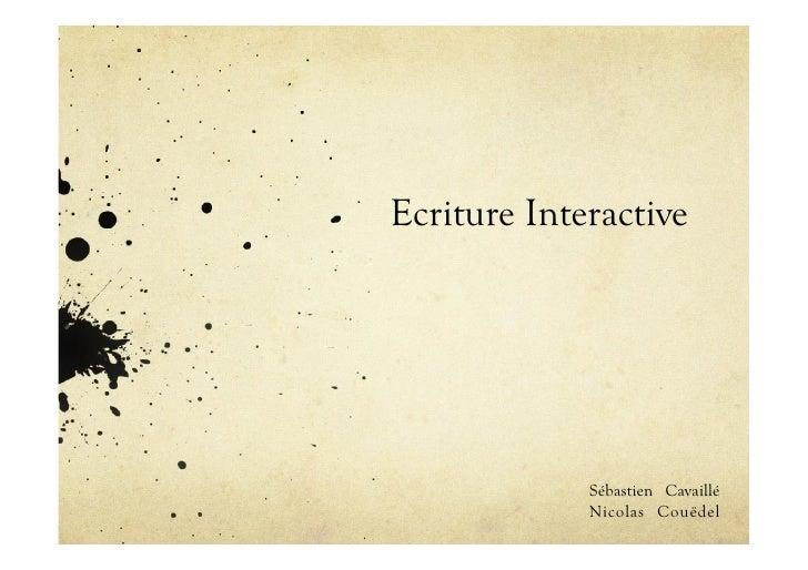 Ecriture Interactive             Sébastien Cavaillé             Nicolas Couëdel