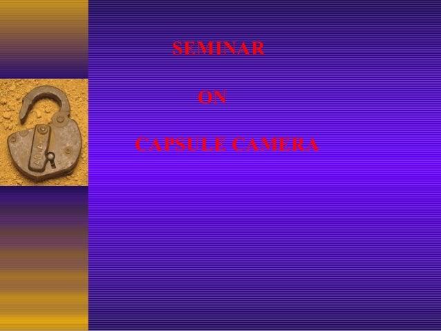 SEMINAR ON CAPSULE CAMERA