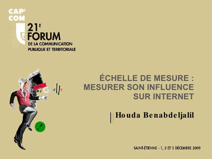 <ul><li>ÉCHELLE DE MESURE : MESURER SON INFLUENCE SUR INTERNET </li></ul><ul><li>Houda Benabdeljalil </li></ul>