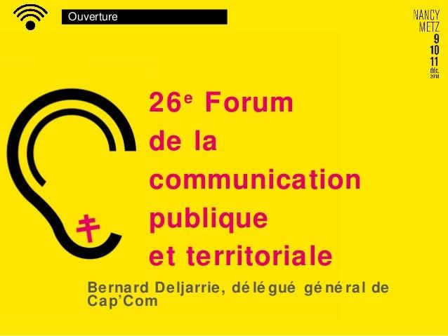 Ouverture 26e Forum de la communication publique et territoriale Bernard Deljarrie, dé lé gué gé né ral de Cap'Com
