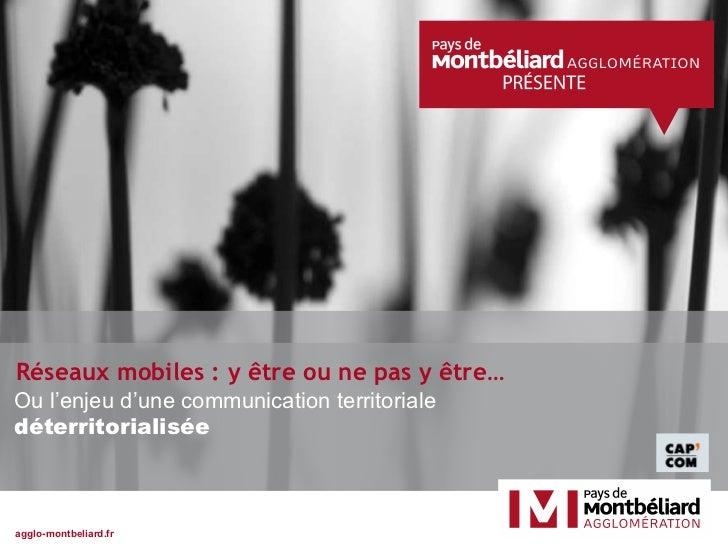 Réseaux mobiles : y être ou ne pas y être… Ou l'enjeu d'une communication territoriale  déterritorialisée agglo-montbeliar...
