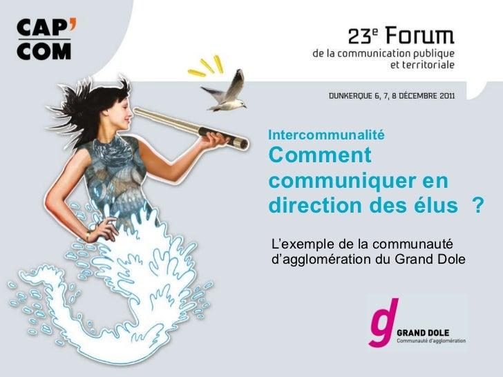 L'exemple de la communauté d'agglomération du Grand Dole Intercommunalité Comment communiquer en direction des élus ?