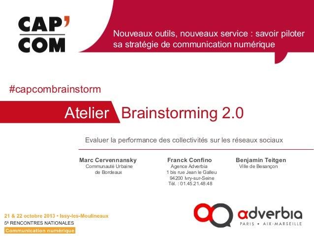 Nouveaux outils, nouveaux service : savoir piloter sa stratégie de communication numérique  #capcombrainstorm  Atelier Bra...