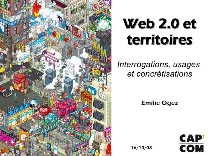 Web 2.0 et  territoires Interrogations, usages    et concrétisations         Emilie Ogez        16/10/08
