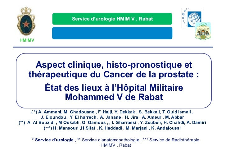 Service d'urologie HMIM V , RabatHMIMV      Aspect clinique, histo-pronostique et    thérapeutique du Cancer de la prostat...