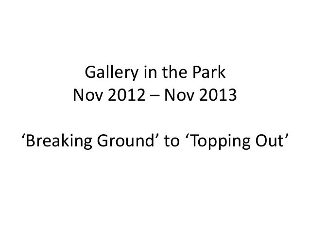 Gallery in the Park Nov 2012 – Nov 2013 'Breaking Ground' to 'Topping Out'