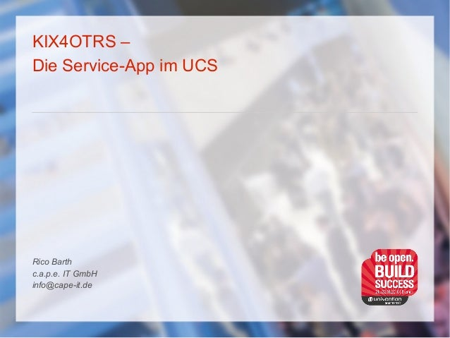 KIX4OTRS – Die Service-App im UCS Rico Barth c.a.p.e. IT GmbH info@cape-it.de