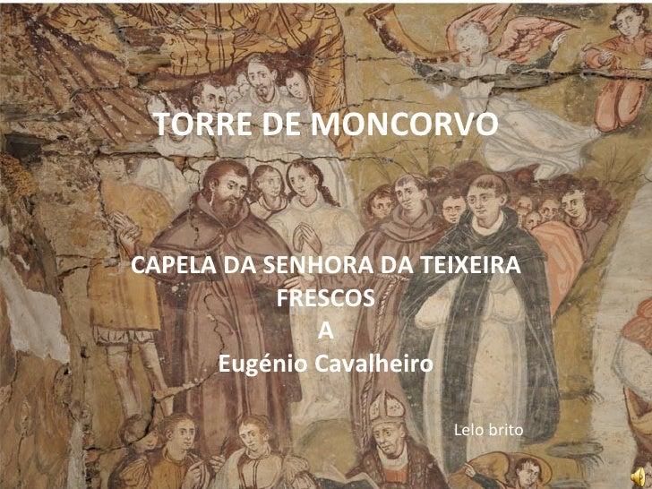 TORRE DE MONCORVO CAPELA DA SENHORA DA TEIXEIRA FRESCOS A Eugénio Cavalheiro Lelo brito