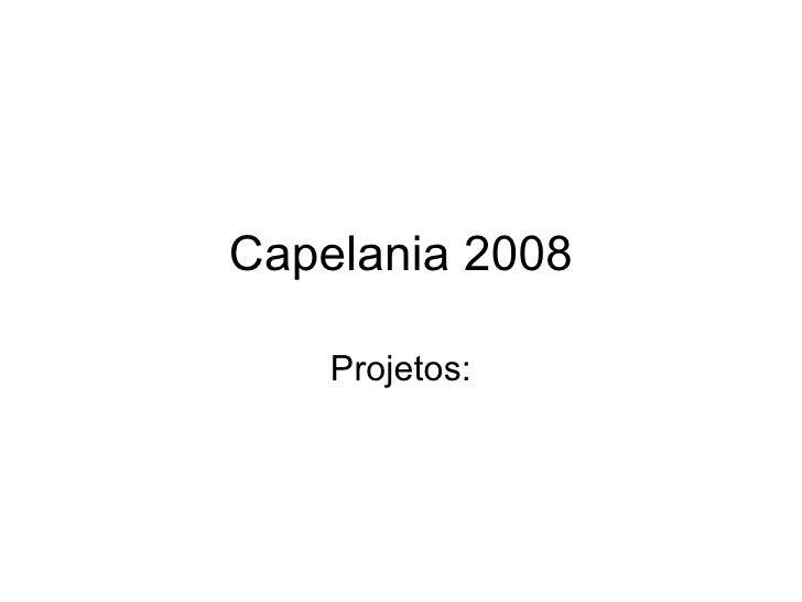 Capelania 2008 Projetos: