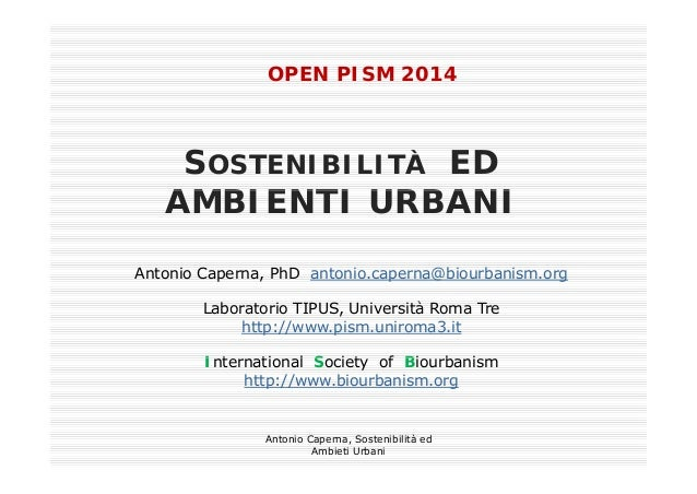 OPEN PISM 2014OPEN PISM 2014 SOSTENIBILITÀ ED AMBIENTI URBANIAMBIENTI URBANI Antonio Caperna, PhD antonio.caperna@biourban...