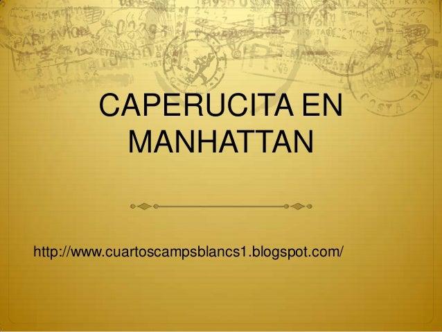 CAPERUCITA EN          MANHATTANhttp://www.cuartoscampsblancs1.blogspot.com/