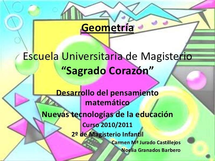 """GeometríaEscuela Universitaria de Magisterio        """"Sagrado Corazón""""      Desarrollo del pensamiento              matemát..."""