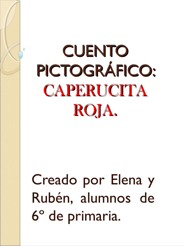 CUENTOPICTOGRÁFICO: CAPERUCITA    ROJA.Creado por Elena yRubén, alumnos de6º de primaria.