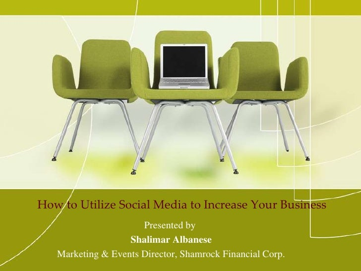 How to Utilize Social Media to Increase Your Business <br />Presented by <br />Shalimar Albanese<br />Marketing & Events D...