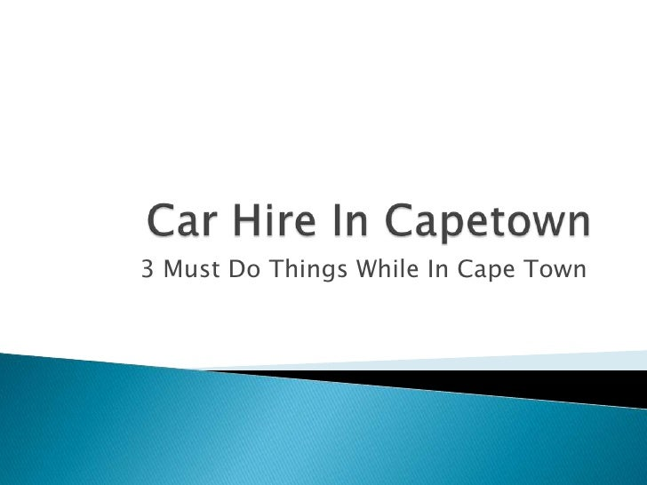 Car Hire In Capetown - 3 Must Do Things While In Cape Town
