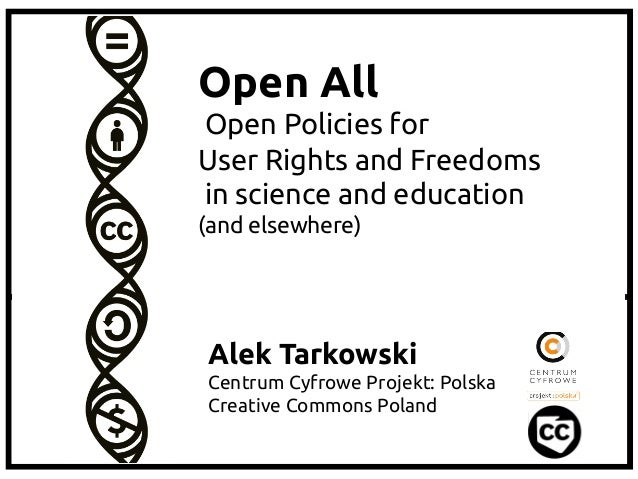 Open All Open Policies for User Rights and Freedoms in science and education (and elsewhere)  Alek Tarkowski Centrum Cyfro...