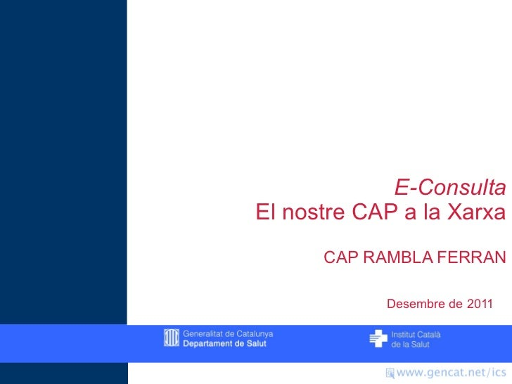 E-ConsultaEl nostre CAP a la Xarxa      CAP RAMBLA FERRAN            Desembre de 2011