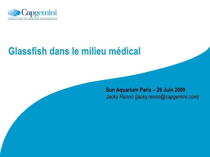 Glassfish dans le milieu médical                          Sun Aquarium Paris – 26 Juin 2009                        Jacky R...