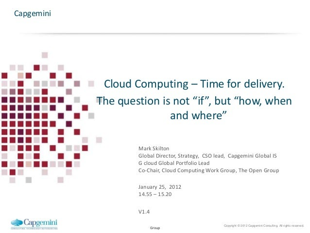 Copyright © 2012 Capgemini Consulting. All rights reserved. Group Cloud Computing – Time for delivery. The question is not...