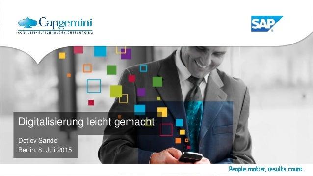 Digitalisierung leicht gemacht Detlev Sandel Berlin, 8. Juli 2015