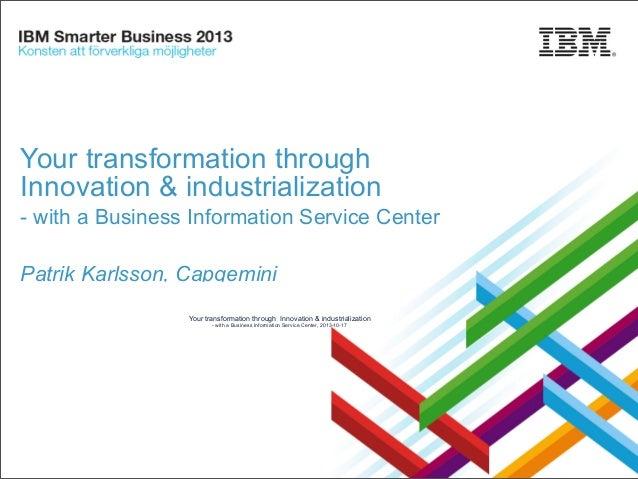 Your transformation through Innovation & industrialization - with a Business Information Service Center Patrik Karlsson, C...