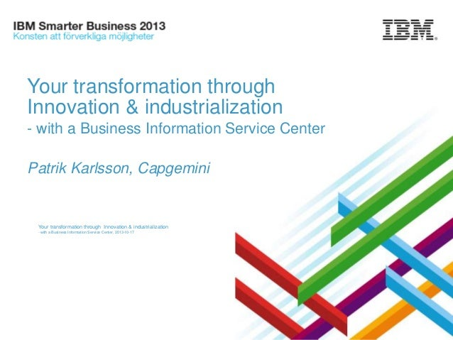 Your transformation through Innovation & industrialization - with a Business Information Service Center Patrik Karlsson, C...