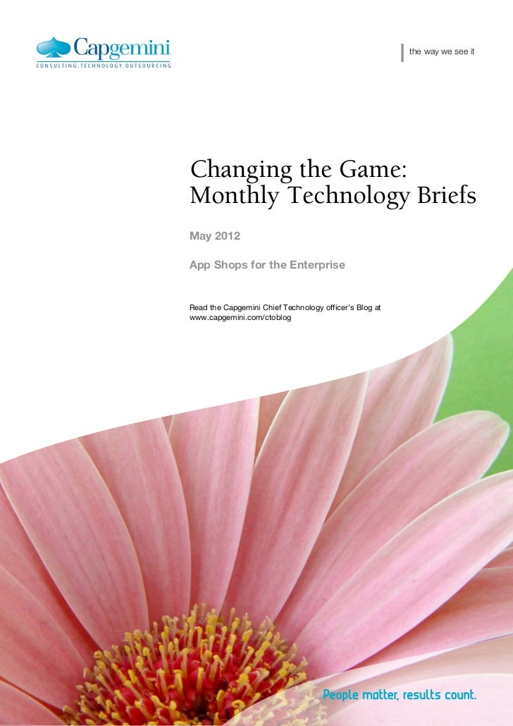 the way we see itChanging the Game:Monthly Technology BriefsMay 2012App Shops for the EnterpriseRead the Capgemini Chief T...