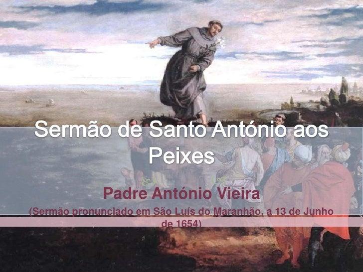                       Padre António Vieira(Sermão pronunciado em São Luís do Maranhão, a 13 de Junho                    ...