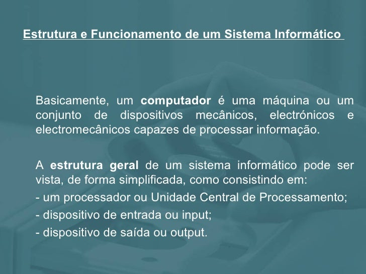 Basicamente, um  computador  é uma máquina ou um conjunto de dispositivos mecânicos, electrónicos e electromecânicos capaz...