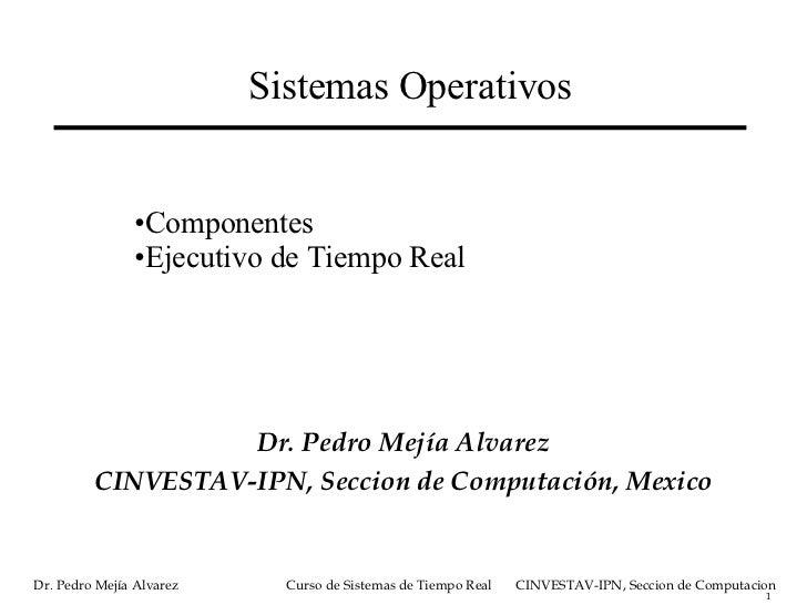 Sistemas Operativos <ul><li>Dr. Pedro Mejía Alvarez </li></ul><ul><li>C INVESTAV-IPN, Seccion de  Computación , Mexico </l...