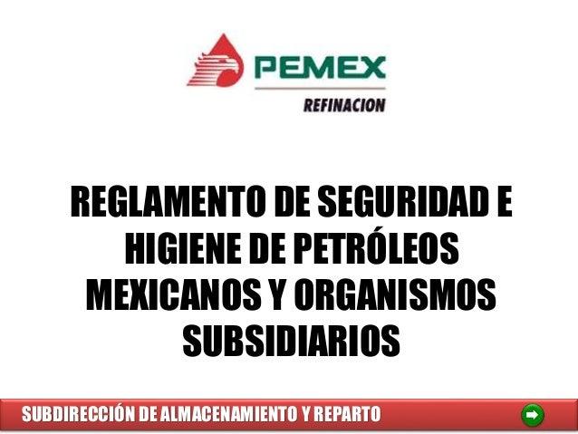 REGLAMENTO DE SEGURIDAD E HIGIENE DE PETRÓLEOS MEXICANOS Y ORGANISMOS SUBSIDIARIOS SUBDIRECCIÓN DE ALMACENAMIENTO Y REPARTO