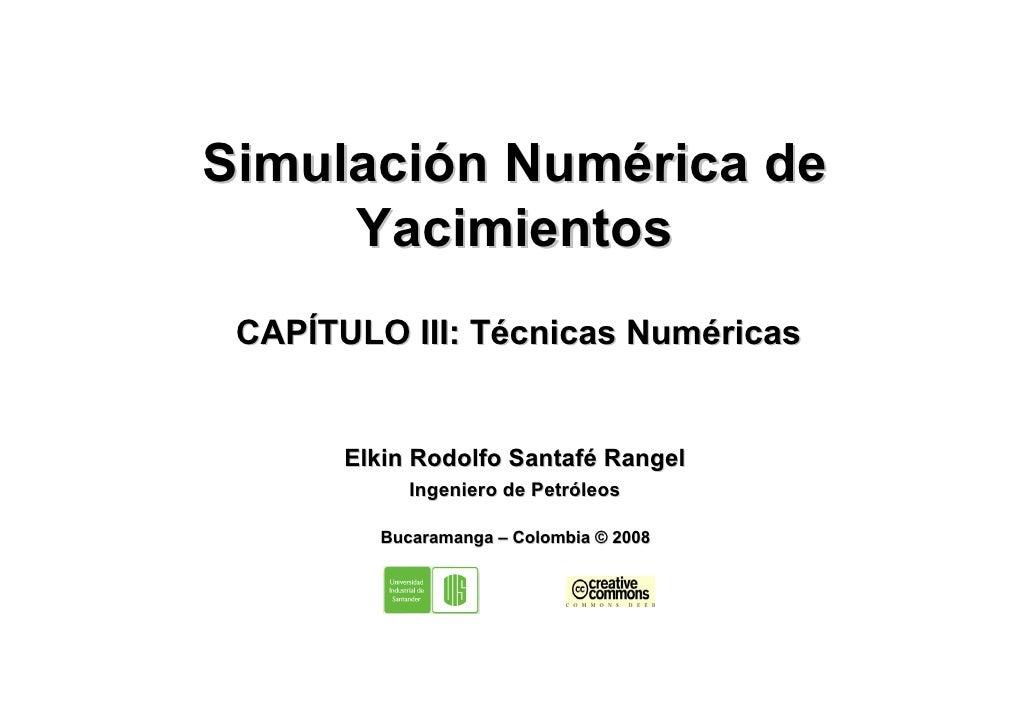 Simulación Numérica de      Yacimientos  CAPÍTULO III: Técnicas Numéricas          Elkin Rodolfo Santafé Rangel           ...
