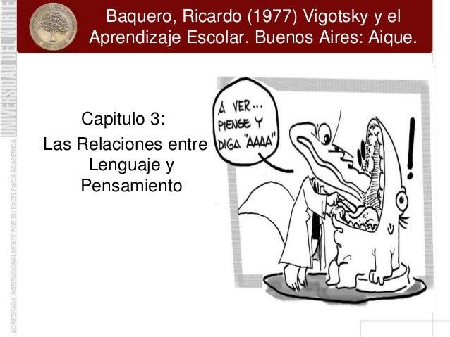 Baquero, Ricardo (1977) Vigotsky y el     Aprendizaje Escolar. Buenos Aires: Aique.    Capitulo 3:Las Relaciones entre    ...