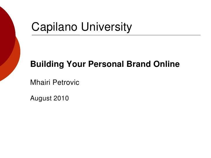 Capilano University<br />Building Your Personal Brand Online<br />Mhairi Petrovic<br />August 2010<br />
