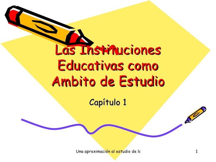 Las Instituciones Educativas como Ambito de Estudio Capítulo 1