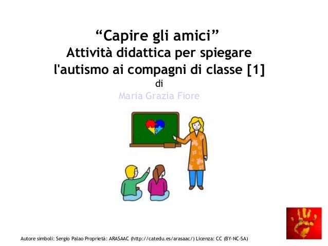 "Autore simboli: Sergio Palao Proprietà: ARASAAC (http://catedu.es/arasaac/) Licenza: CC (BY-NC-SA) ""Capire gli amici"" Atti..."