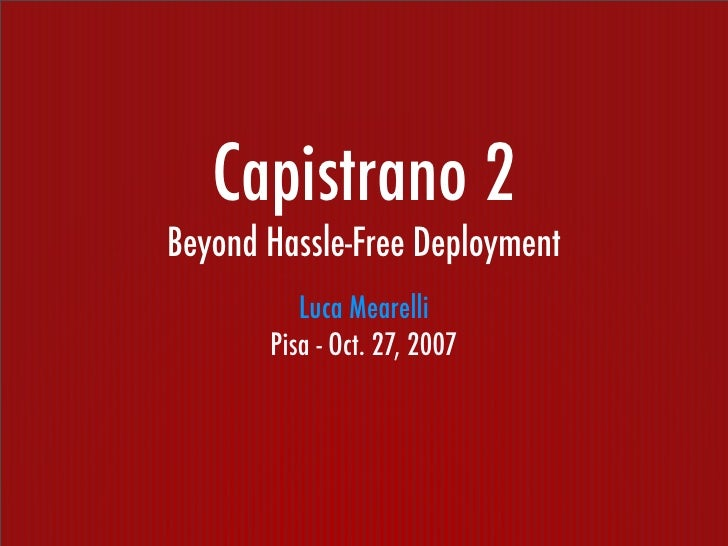 Capistrano 2 Beyond Hassle-Free Deployment           Luca Mearelli        Pisa - Oct. 27, 2007