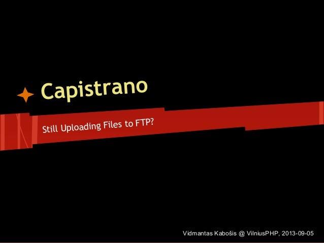 Capistrano Still Uploading Files to FTP? Vidmantas Kabošis @ VilniusPHP, 2013-09-05