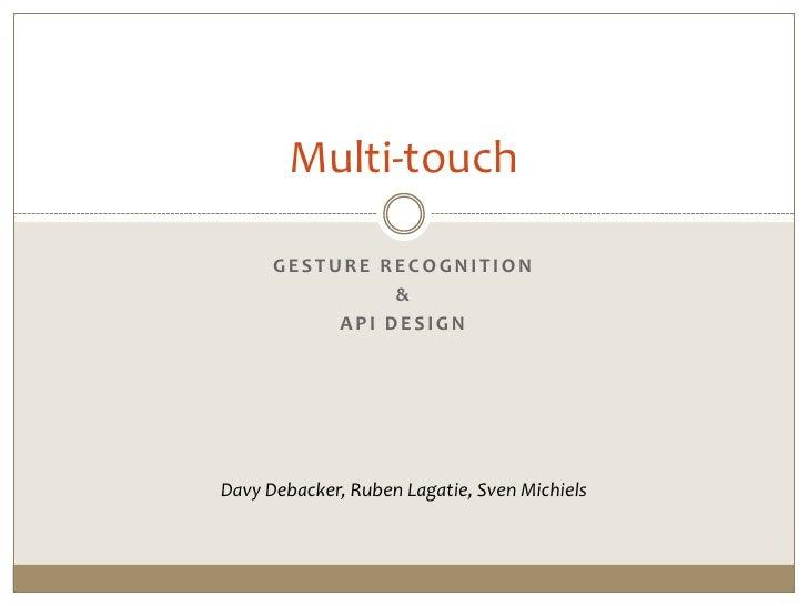 Multi-touch        GESTURE RECOGNITION                 &            API DESIGN     Davy Debacker, Ruben Lagatie, Sven Mich...